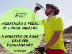Hidratação em pedal longo: Quando tomar água?
