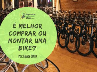 É melhor comprar ou montar uma bike?